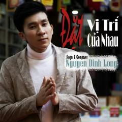 Đặt Vị Trí Của Nhau (Single) - Nguyễn Đình Long