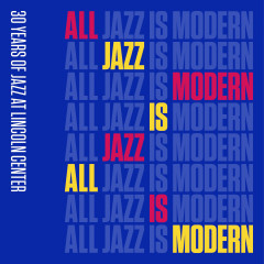 All Jazz is Modern: 30 Years of Jazz at Lincoln Center, Vol. 1 - Jazz At Lincoln Center Orchestra, Wynton Marsalis
