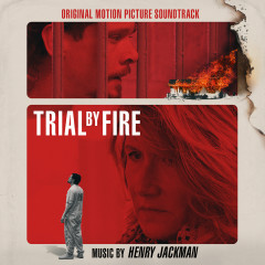 Trial by Fire (Original Motion Picture Soundtrack) - Henry Jackman