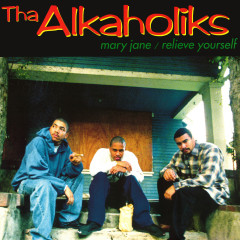 Mary Jane / Relieve Yourself - Tha Alkaholiks