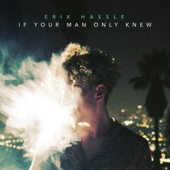 If Your Man Only Knew - Erik Hassle