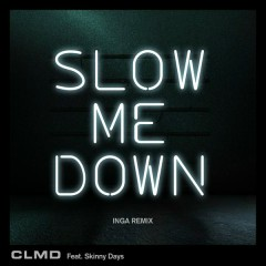 Slow Me Down (Inga Remix)