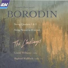 Borodin: String Quartets; String Sextet - The Lindsays, Louise Williams, Raphael Wallfisch