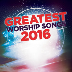 Greatest Worship Songs 2016