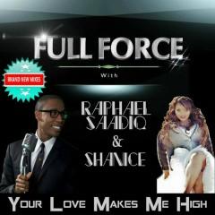 Your Love Makes Me High - Full Force, Raphael Saadiq, Shanice