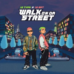 Walk On Da Street (Single) - 16 Typh, 16 BRT