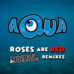Roses Are Red (Svenstrup & Vendelboe Remixes) - Aqua