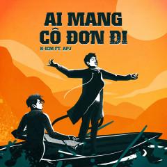 Ai Mang Cô Đơn Đi (Single) - K-ICM, APJ