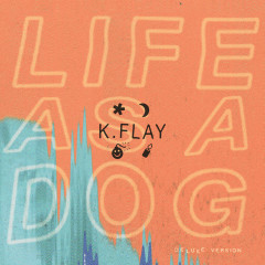 Life as a Dog (Deluxe Version) - K.Flay
