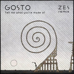 Tell Me What You're Made Of (Zes Remix) - GOSTO