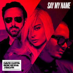 Say My Name (Single) - David Guetta, Bebe Rexha, J Balvin