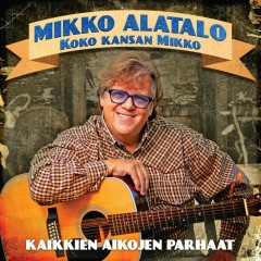 Koko kansan Mikko - Kaikkien aikojen parhaat - Mikko Alatalo