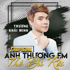 Anh Thương Em Thế Đủ Rồi (Tropical Đạt MiLô Remix) (Single) - Trương Khải Minh