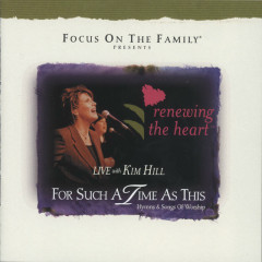 Renewing The Heart: For Such A Time As This - Kim Hill