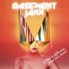What A Difference Your Love Makes - Basement Jaxx