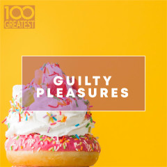 100 Greatest Guilty Pleasures: Cheesy Pop Hits - Various Artists