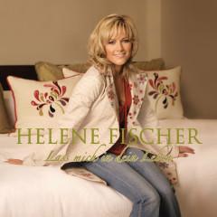 Lass Mich In Dein Leben - Helene Fischer