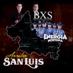 Arriba San Luis - BXS, La Energia Nortenã
