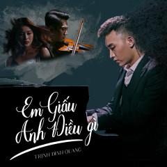 Em Giấu Anh Điều Gì (Single) - Trịnh Đình Quang