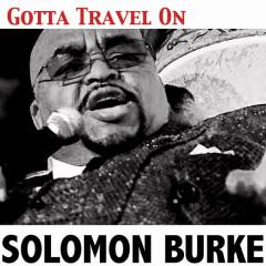 Gotta Travel On - Solomon Burke