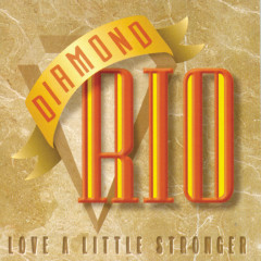 Love A Little Stronger - Diamond Rio