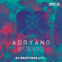 Stéréo (Dj Nastynas Remix) - Adryano