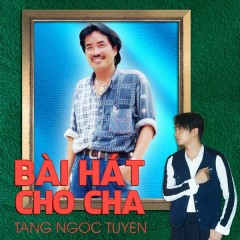 Bài Hát Cho Cha (Single) - Tăng Ngọc Tuyền