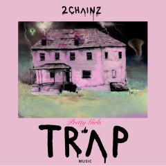 Pretty Girls Like Trap Music - 2 Chainz