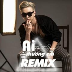 Ai Thật Lòng Thương Em (Remix) - Lý Tuấn Kiệt