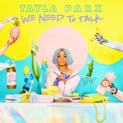 We Need To Talk - Tayla Parx
