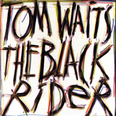 The Black Rider - Tom Waits