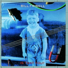 Is That You? (Nonesuch store ediion) - Bill Frisell