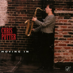Moving In - Chris Potter