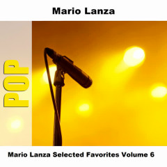 Mario Lanza Selected Favorites Volume 6 - Mario Lanza