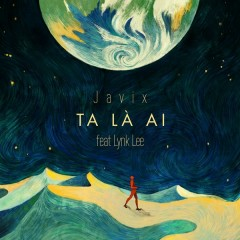 Ta Là Ai (Single) - Javix, Lynk Lee