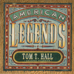 Country Classics: American Legends Tom T. Hall (Expanded Edition) - Tom T. Hall
