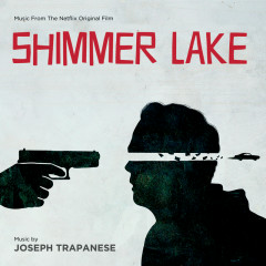 Shimmer Lake (Music From The Netflix Original Film) - Joseph Trapanese