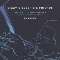 Dizzy Gillespie & Friends: Concert of the Century (Remixes) - Dizzy Gillespie