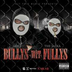 Bullys Wit Fullys - Guce, The Jacka