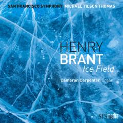 Brant: Ice Field (Binaural Edition) - San Francisco Symphony, Michael Tilson Thomas