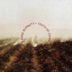 Tooth of Crime - T-Bone Burnett