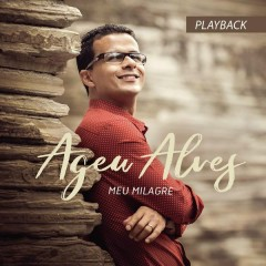 Meu Milagre (Playback) - Ageu Alves