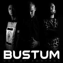 BUSTUM (Deluxe) - Ude Af Kontrol