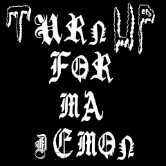 Turn Up For Ma Demon - Dbo