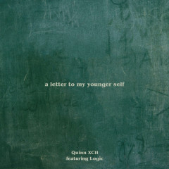 A Letter To My Younger Self - Quinn XCII, Logic
