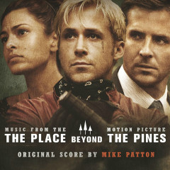 The Place Beyond the Pines (Original Motion Picture Soundtrack) - Mike Patton