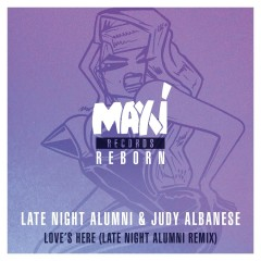 Love's Here (Late Night Alumni Remixes) - Late Night Alumni, Judy Albanese