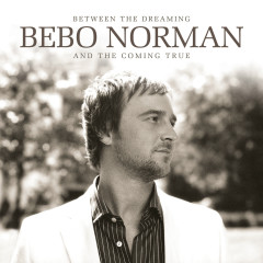 Between The Dreaming And The Coming True - Bebo Norman