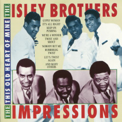This Old Heart of Mine - The Isley Brothers, The Impressions