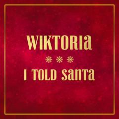 I Told Santa (Single) - Wiktoria